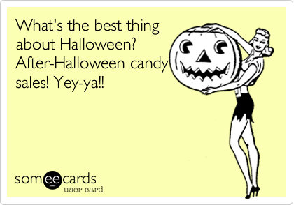 What's the best thing about Halloween%3F After-Halloween candy sales! Yey-ya!!