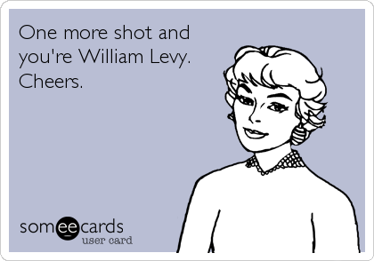 One more shot and you're William Levy. Cheers.