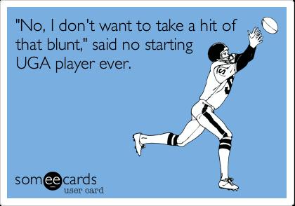 """""""No%2C I don't want to take a hit of that blunt%2C"""" said no starting UGA player ever."""