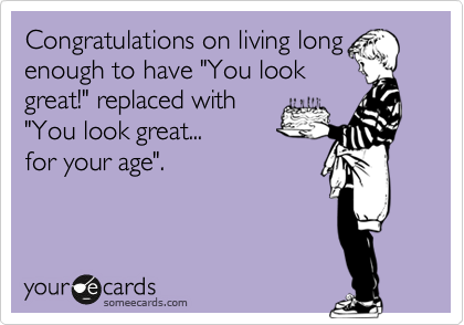 Congratulations on living long