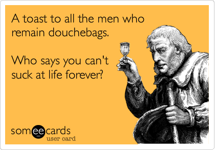 A toast to all the men who