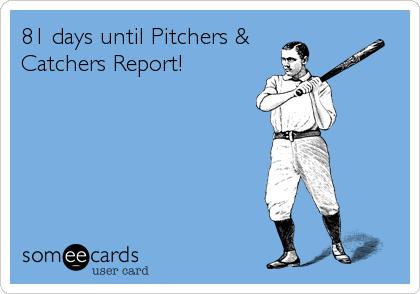 81 days until Pitchers & Catchers Report!
