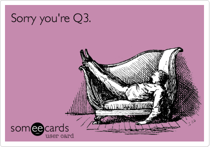 Sorry you're Q3.