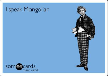 I speak Mongolian