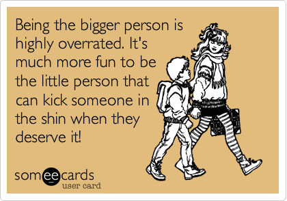 Being the bigger person is