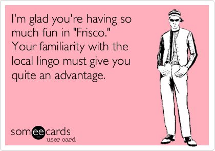 I'm glad you're having so
