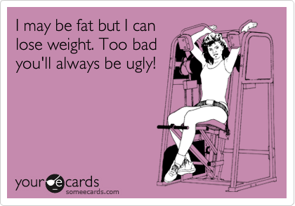 I may be fat but I can