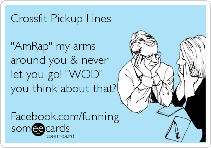 "Crossfit Pickup Lines   ""AmRap"" my arms around you & never let you go! ""WOD"" you think about that?  Facebook.com/funning"
