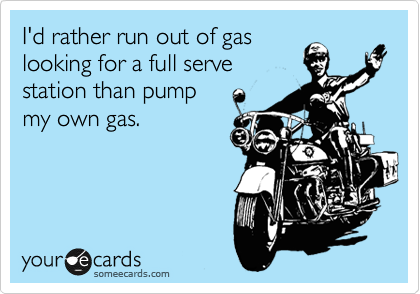 I'd rather run out of gas looking for a full serve station than pump my own gas.