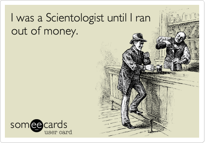 I was a Scientologist until I ran