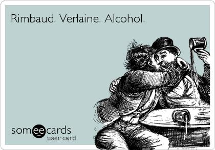 Rimbaud. Verlaine. Alcohol.