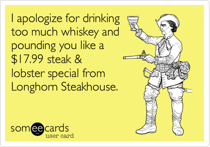 I apologize for drinking 