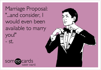 """Marriage Proposal%3A """"...and consider%2C I would even been available to marry you!"""" - st."""