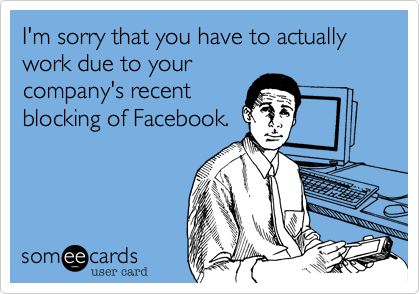 I'm sorry that you have to actually work due to your