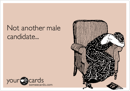 Not another male candidate...