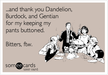 ...and thank you Dandelion%2C Burdock%2C and Gentian for my keeping my pants buttoned.  Bitters%2C ftw.