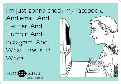 I'm just gonna check my Facebook.