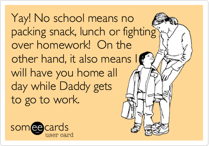 Yay! No school means no 