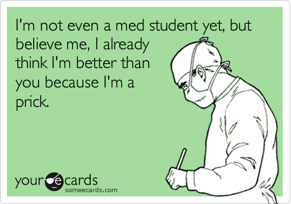 I'm not even a med student yet, but believe me, I already