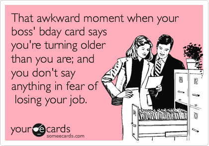 That awkward moment when your boss' bday card says