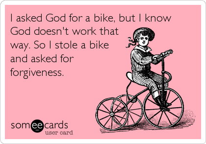 I asked God for a bike, but I know