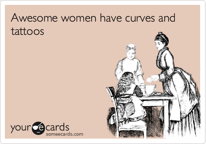 Awesome women have curves and tattoos