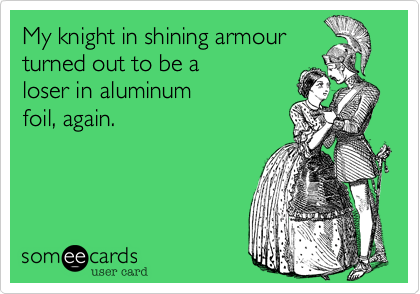 My knight in shining armour