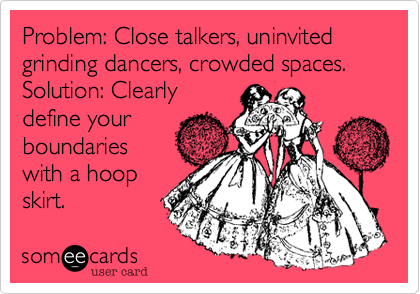 Problem%3A Close talkers%2C uninvited grinding dancers%2C crowded spaces.