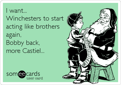 I want... Winchesters to start acting like brothers again,  Bobby back,   more Castiel...