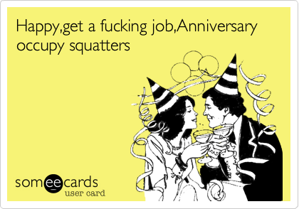 Happy2cget A Fucking Job2canniversary Occupy Squatters