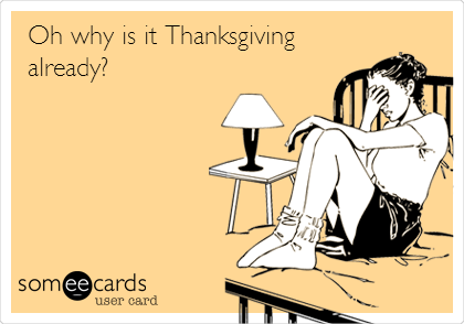 Oh why is it Thanksgiving already?