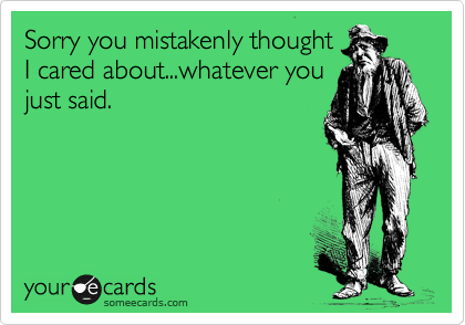 Sorry you mistakenly thought