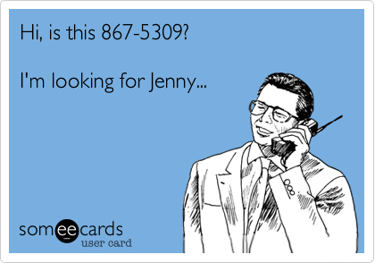 Hi, is this 867-5309?