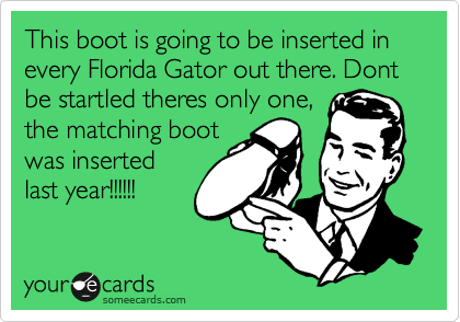 This boot is going to be inserted in every Florida Gator out there. Dont be startled theres only one, the matching boot was inserted last year!!!!!!