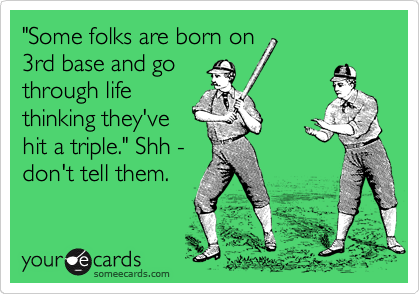 """Some folks are born on