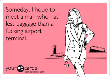 Someday, I hope to