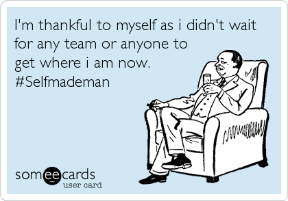 I'm thankful to myself as i didn't wait for any team or anyone to get where i am now. #Selfmademan
