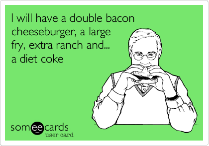 I will have a double bacon cheeseburger%2C a large fry%2C extra ranch and...                            a diet coke