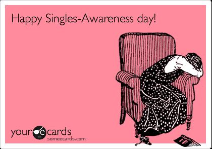 Happy Singles-Awareness day!