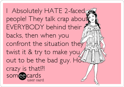 I Absolutely Hate 2 Faced People They Talk Crap About Everybody
