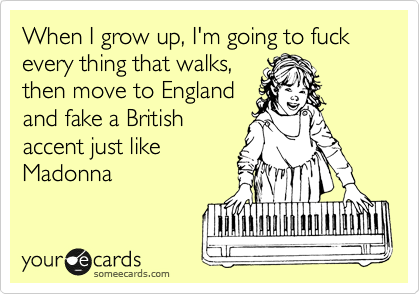 When I grow up, I'm going to fuck