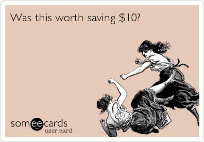 Was this worth saving $10?