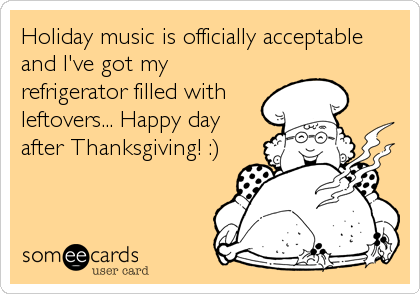 Holiday music is officially acceptable and I've got my refrigerator filled with leftovers... Happy day after Thanksgiving! :)