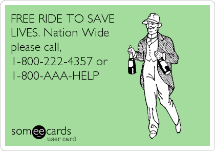 FREE RIDE TO SAVE LIVES. Nation Wide please call, 1-800-222-4357 or 1-800-AAA-HELP
