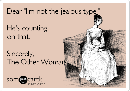 "Dear ""I'm not the jealous type,"" 