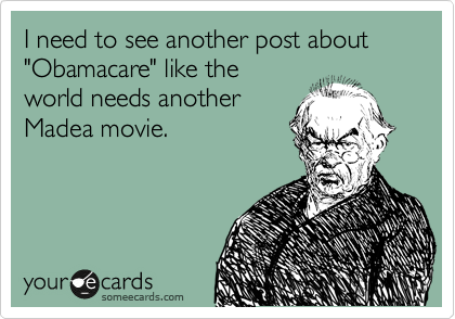"I need to see another post about ""Obamacare"" like the