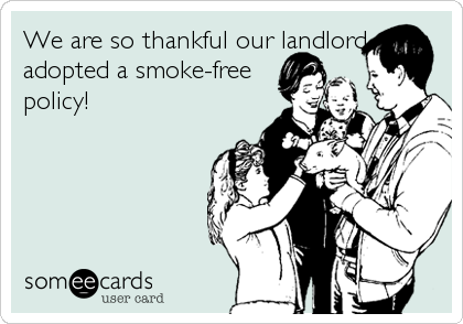 We are so thankful our landlord adopted a smoke-free policy!