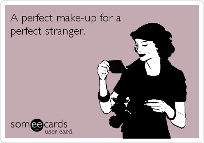 A perfect make-up for a perfect stranger.