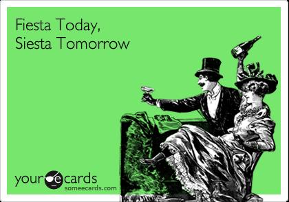 Fiesta Today,   Siesta Tomorrow
