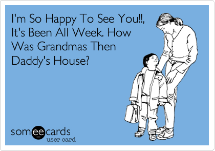 I'm So Happy To See You!!%2C It's Been All Week. How Was Grandmas Then Daddy's House%3F